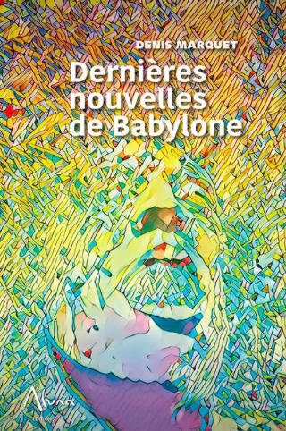 Mon dernier livre : Dernières Nouvelles de Babylone